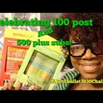 Celebrating 100 post, 500 plus subs, & The Nutribullet 30/30 Challenge (#Nutribullet3030Challenge)