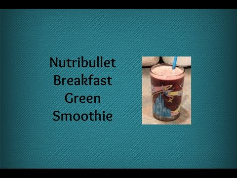 Breakfast Green Smoothie in the Nutribullet