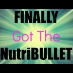 I Got The NutriBULLET!!!!!!
